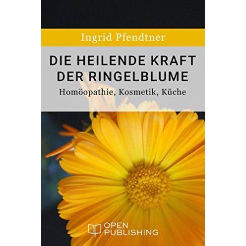 Die heilende Kraft der Ringelblume - Homöopathie, Kosmetik, Küche